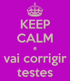 Poster: KEEP CALM e vai corrigir testes
