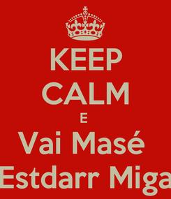 Poster: KEEP CALM E  Vai Masé  Estdarr Miga