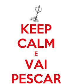 Poster: KEEP CALM E VAI PESCAR
