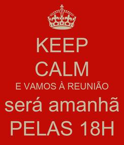 Poster: KEEP CALM E VAMOS À REUNIÃO será amanhã PELAS 18H