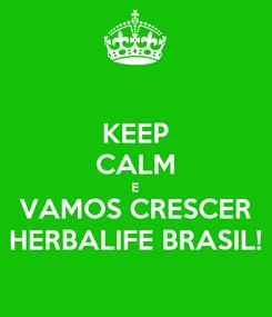 Poster: KEEP CALM E VAMOS CRESCER HERBALIFE BRASIL!