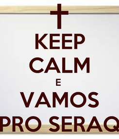 Poster: KEEP CALM E  VAMOS PRO SERAQ