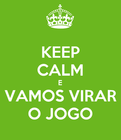 Poster: KEEP CALM E VAMOS VIRAR O JOGO