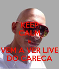 Poster: KEEP CALM E VEM A VER LIVE DO CARECA