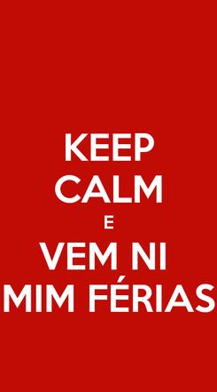 Poster: KEEP CALM E VEM NI  MIM FÉRIAS