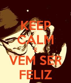 Poster: KEEP CALM E VEM SER FELIZ
