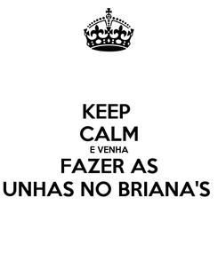 Poster: KEEP  CALM E VENHA FAZER AS UNHAS NO BRIANA'S