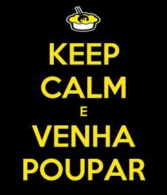 Poster: KEEP CALM E VENHA POUPAR