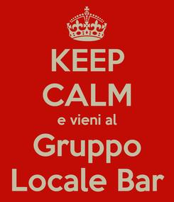 Poster: KEEP CALM e vieni al Gruppo Locale Bar