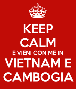 Poster: KEEP CALM E VIENI CON ME IN VIETNAM E CAMBOGIA