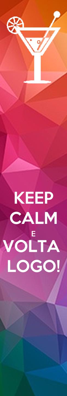 Poster: KEEP CALM E VOLTA  LOGO!