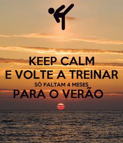 Poster: KEEP CALM E VOLTE A TREINAR SÓ FALTAM 4 MESES PARA O VERÃO