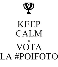 Poster: KEEP CALM e VOTA LA #POIFOTO