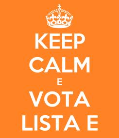 Poster: KEEP CALM E VOTA LISTA E