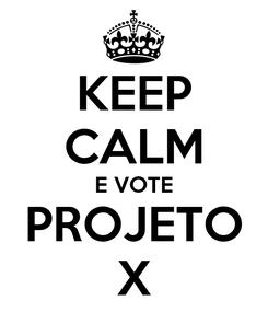 Poster: KEEP CALM E VOTE PROJETO X