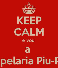 Poster: KEEP CALM e vou  a  Papelaria Piu-Piu
