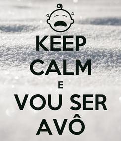 Poster: KEEP CALM E VOU SER AVÔ