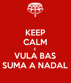 Poster: KEEP CALM E  VULA BAS SUMA A NADAL