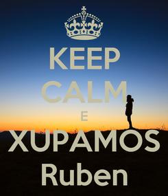 Poster: KEEP CALM E XUPAMOS Ruben