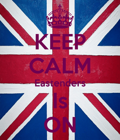 Poster: KEEP CALM Eastenders Is ON