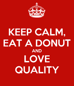 Poster: KEEP CALM, EAT A DONUT AND LOVE QUALITY
