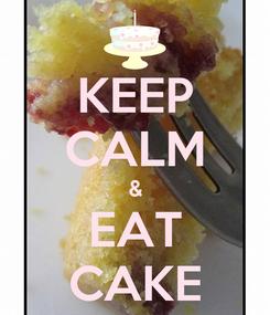 Poster: KEEP CALM & EAT CAKE