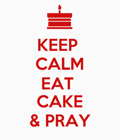 Poster: KEEP  CALM EAT  CAKE & PRAY
