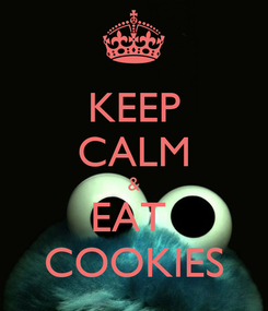 Poster: KEEP CALM & EAT  COOKIES