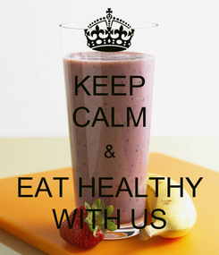 Poster: KEEP CALM & EAT HEALTHY WITH US
