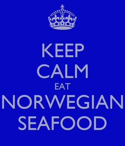 Poster: KEEP CALM EAT NORWEGIAN SEAFOOD