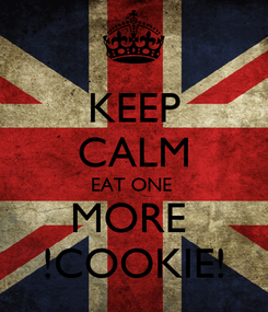 Poster: KEEP CALM EAT ONE  MORE  !COOKIE!