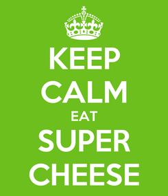 Poster: KEEP CALM EAT SUPER CHEESE