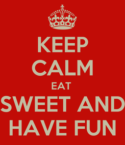 Poster: KEEP CALM EAT  SWEET AND HAVE FUN
