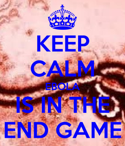 Poster: KEEP CALM EBOLA IS IN THE END GAME