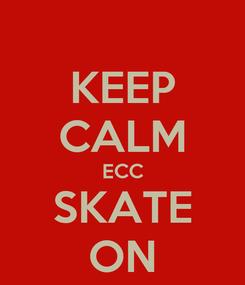Poster: KEEP CALM ECC SKATE ON