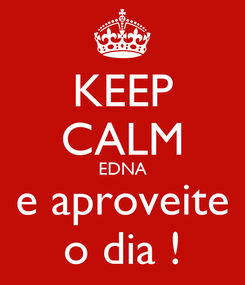 Poster: KEEP CALM EDNA e aproveite o dia !