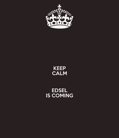 Poster: KEEP CALM  EDSEL IS COMING