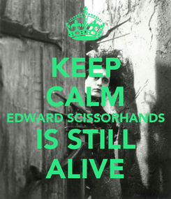 Poster: KEEP CALM EDWARD SCISSORHANDS IS STILL ALIVE
