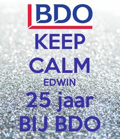Poster: KEEP CALM EDWIN 25 jaar BIJ BDO