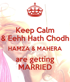 Poster: Keep Calm & Eehh Hath Chodh HAMZA & MAHERA are getting MARRIED
