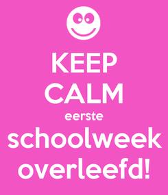 Poster: KEEP CALM eerste schoolweek overleefd!