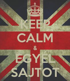 Poster: KEEP CALM & EGYÉL SAJTOT