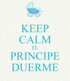 Poster: KEEP CALM EL PRINCIPE DUERME
