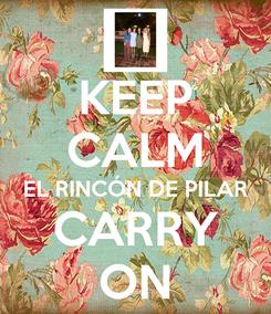 Poster: KEEP CALM EL RINCÓN DE PILAR CARRY ON