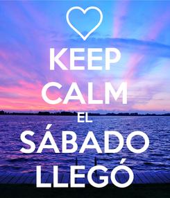 Poster: KEEP CALM EL SÁBADO LLEGÓ