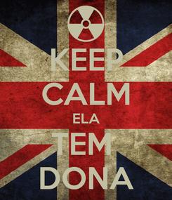 Poster: KEEP CALM ELA TEM  DONA