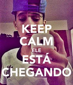 Poster: KEEP CALM ELE ESTÁ CHEGANDO