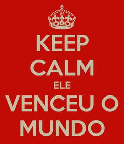 Poster: KEEP CALM ELE VENCEU O MUNDO