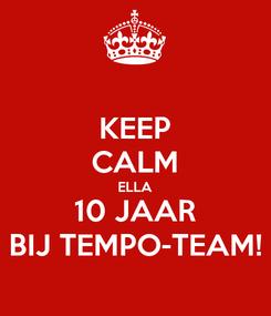 Poster: KEEP CALM ELLA 10 JAAR BIJ TEMPO-TEAM!