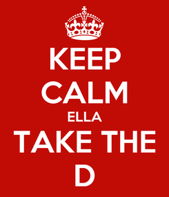 Poster: KEEP CALM ELLA TAKE THE D
